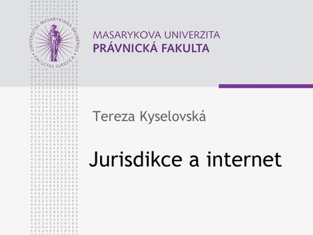 Jurisdikce a internet Tereza Kyselovská. www.law.muni.cz Úvod Integration and diversity are the two dominant features of modern culture that in conjunction.