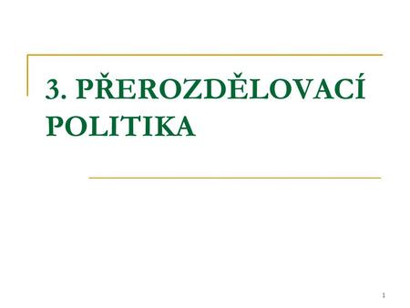 "1 3. PŘEROZDĚLOVACÍ POLITIKA. 2 Pohádka č. 2 ""….consider this simple parable: There are two societies. In one, everyone makes a living at some occupation."