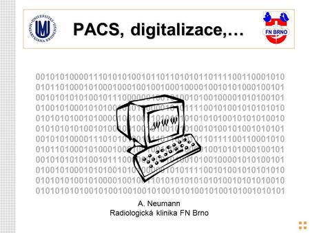 PACS, digitalizace,… 0010101000011101010100101101101010110111100110001010 0101101000101000100010010010001000010010101000100101 0010101010100101110000001001010010100100001010100101.