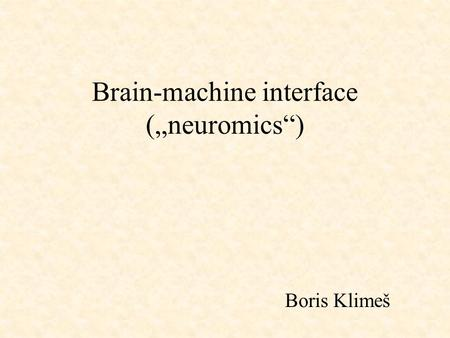 "Brain-machine interface (""neuromics"") Boris Klimeš."