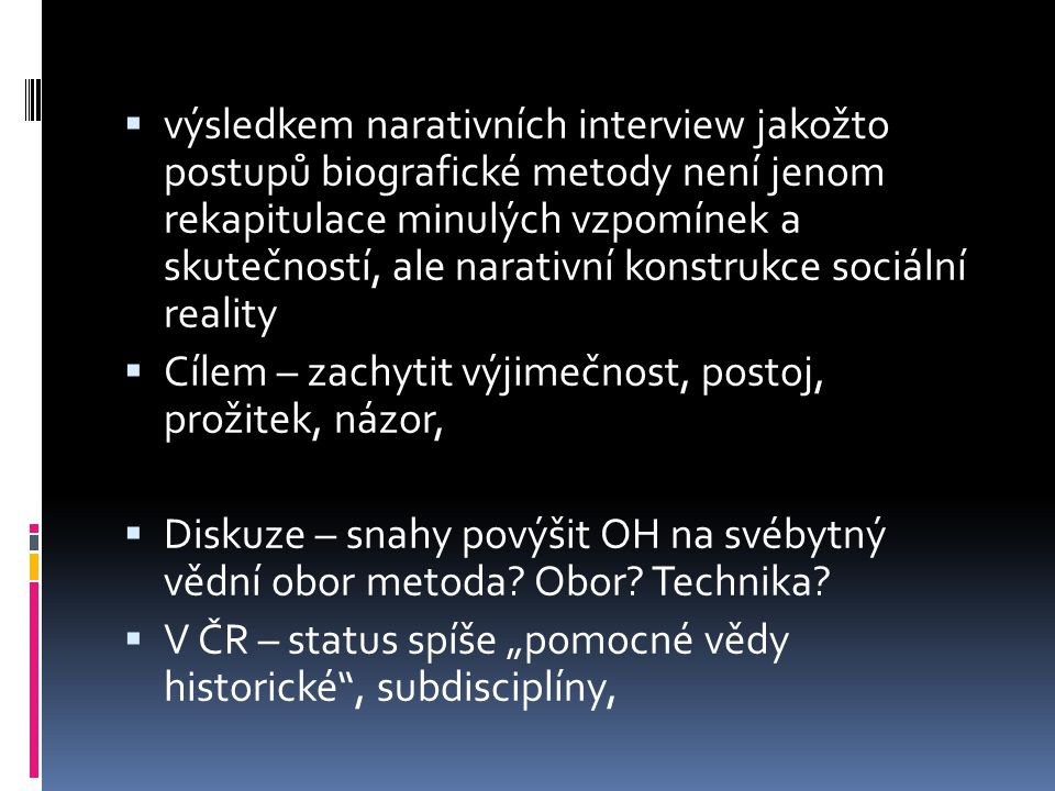  Subjektivnost – VÝHODOU, nový rozměr, z epistemologického hlediska jsou verbální i neverbální sdělení rovny (kroniky vs.