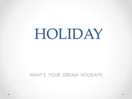 WHAT´S YOUR DREAM HOLIDAY?