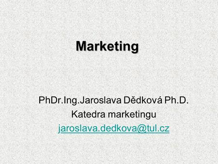 Marketing PhDr.Ing.Jaroslava Dědková Ph.D. Katedra marketingu