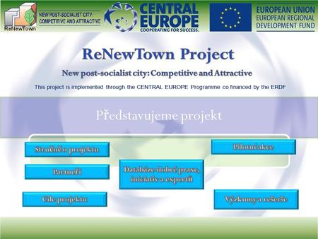 This project is implemented through the CENTRAL EUROPE Programme co financed by the ERDF P ř edstavujeme projekt.