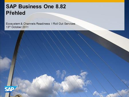 CONFIDENTIAL SAP Business One 8.82 Přehled Ecosystem & Channels Readiness I Roll Out Services 13 th October 2011.