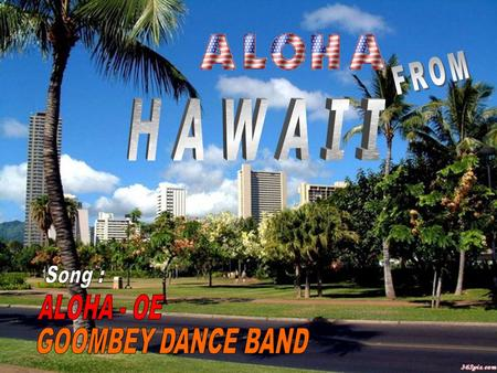 FROM H A W A I I Song : ALOHA - OE GOOMBEY DANCE BAND.