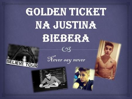 Golden Ticket na Justina Biebera