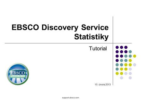 Support.ebsco.com EBSCO Discovery Service Statistiky Tutorial 10. února 2013.