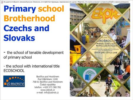 Primary school Brotherhood Czechs and Slovaks - the school of tenable development of primary school - the school with international title ECOSCHOOL Bystřice.