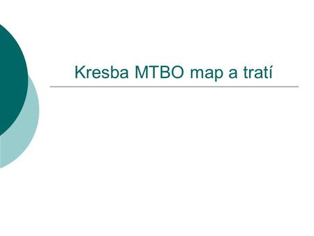 Kresba MTBO map a tratí. Kde získat informace  IOF MTBO klíč  content/uploads/2010/12/International- Specification-for-MTB-Orienteering-Maps-2010.pdf.
