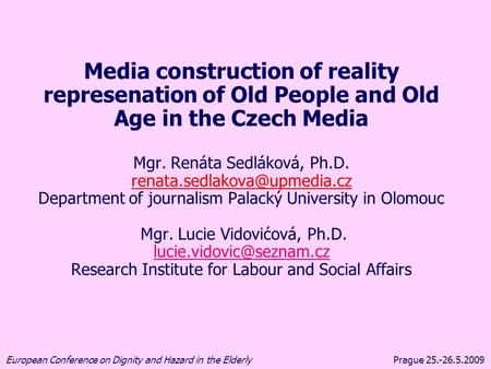 Prague 25.-26.5.2009European Conference on Dignity and Hazard in the Elderly Media construction of reality represenation of Old People and Old Age in the.