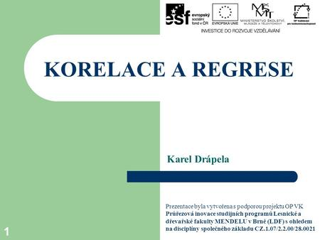 KORELACE A REGRESE Karel Drápela
