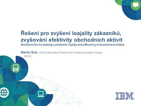 Řešení pro zvýšení loajality zákazníků, zvyšování efektivity obchodních aktivit Solutions for increasing customers' loyalty and efficiency of business.