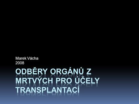 Marek Vácha 2008. Odběr orgánů z mrtvých  opting-in  opting-out  required request  routine salvaging.