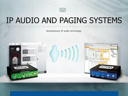 IP AUDIO AND PAGING SYSTEMS Revolutionary IP audio technology.