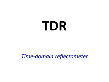 TDR Time-domain reflectometer Time-domain reflectometer.