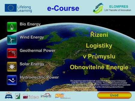 Řízení Logistiky v Průmyslu Obnovitelné Energie e-Course Úvod ELOMPRES LdV Transfer of Innovation This project has been funded with support from the European.