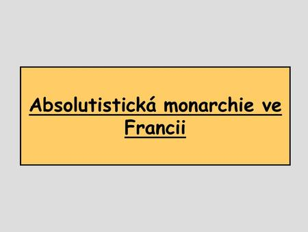 Absolutistická monarchie ve Francii