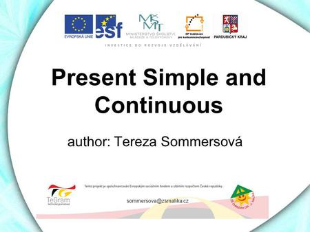 Present Simple and Continuous author: Tereza Sommersová
