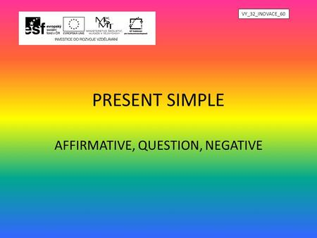 PRESENT SIMPLE AFFIRMATIVE, QUESTION, NEGATIVE VY_32_INOVACE_60.