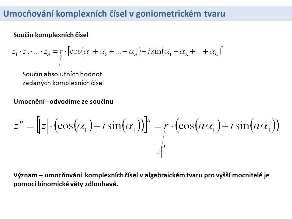 Moivreova věta Jestliže za r dosadíme 1, získáme Moivreovu větu: Pro každé přirozené číslo n a libovolné reálné číslo α platí: A.