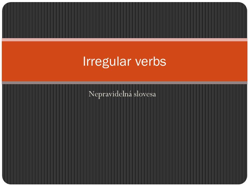 Nepravidelná slovesa mají tři tvary Infinitiv Past simple ( minulý č as) Past participle ( p ř edp ř ítomný č as, p ř edminulý č as, trpný rod) GO WENT GONE