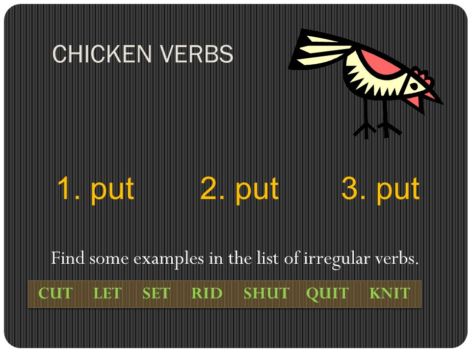 SANDWICH VERBS 1. run 3. run 2. ran Find some examples in the list of irregular verbs. COME BECOME