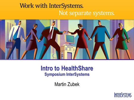 Intro to HealthShare Symposium InterSystems Martin Zubek.