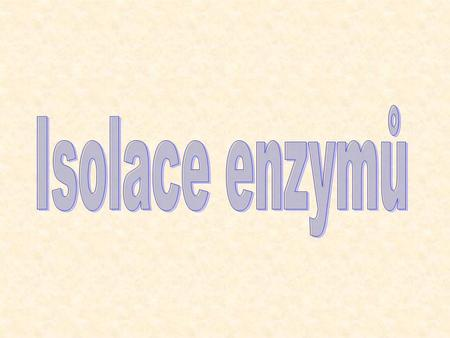 Isolace enzymů.