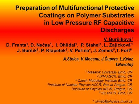 A.Stoica, V. Mocanu, J.Čupera, L.Kelar, T.Novotný Preparation of Multifunctional Protective Coatings on Polymer Substrates in Low Pressure RF Capacitive.