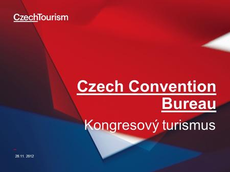 _ Czech Convention Bureau 28.11. 2012 Kongresový turismus.