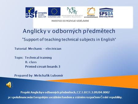 Tutorial: Mechanic - electrician Topic: Technical training II. class Printed circuit boards 3 Prepared by: Melichařík Lubomír Projekt Anglicky v odborných.