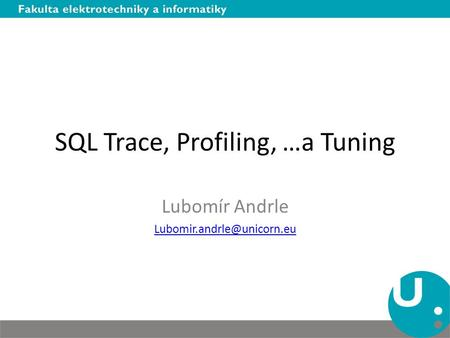 SQL Trace, Profiling, …a Tuning Lubomír Andrle