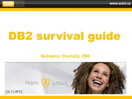 DB2 survival guide Bohuslav Dvorský, IBM 14.11.2012.