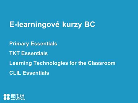 E-learningové kurzy BC Primary Essentials TKT Essentials Learning Technologies for the Classroom CLIL Essentials.