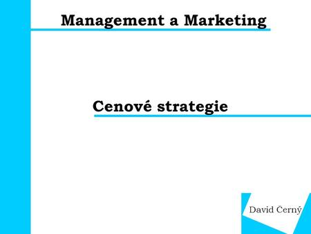 Management a Marketing Cenové strategie David Černý.
