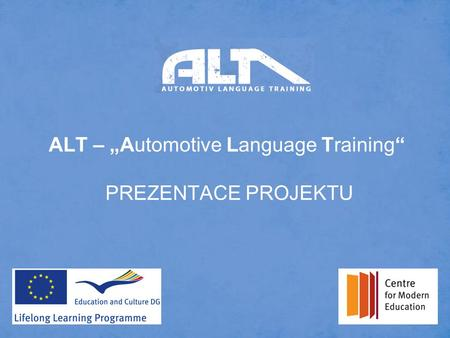 "ALT – ""Automotive Language Training"" PREZENTACE PROJEKTU."