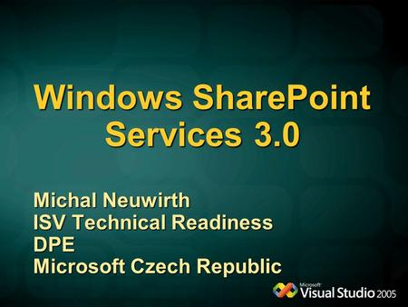 Windows SharePoint Services 3.0 Michal Neuwirth ISV Technical Readiness DPE Microsoft Czech Republic.