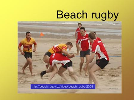 Beach rugby http://beach.rugby.cz/video-beach-rugby-2008.