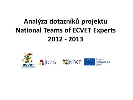 Analýza dotazníků projektu National Teams of ECVET Experts 2012 - 2013.