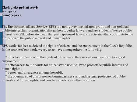 Ekologický právní servis ww.eps.cz The Environmental Law Service (EPS) is a non-governmental, non-profit, and non-political public interest.