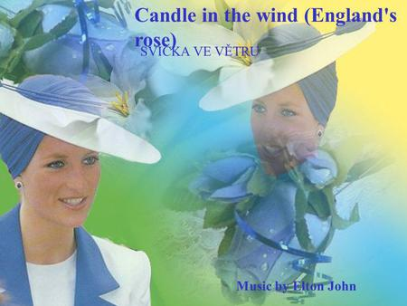 1 Music by Elton John Candle in the wind (England's rose) SVÍČKA VE VĚTRU.
