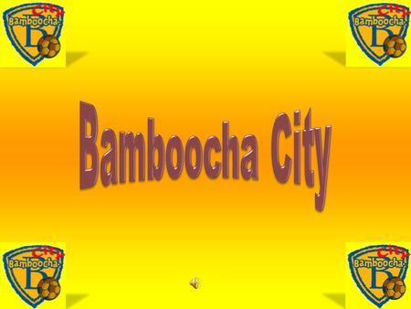 Bamboocha City.