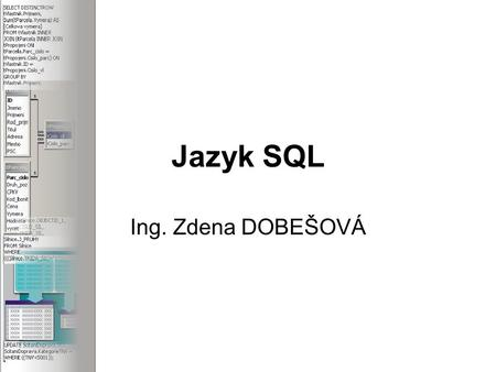 Jazyk SQL Ing. Zdena DOBEŠOVÁ. SQL Structured Query Language 1974 SEQUEL (Structured English Query Language) neprocedurální relační dotazovací jazyk norma.