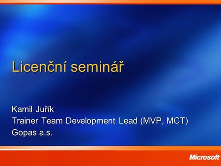 Kamil Juřík Trainer Team Development Lead (MVP, MCT) Gopas a.s.