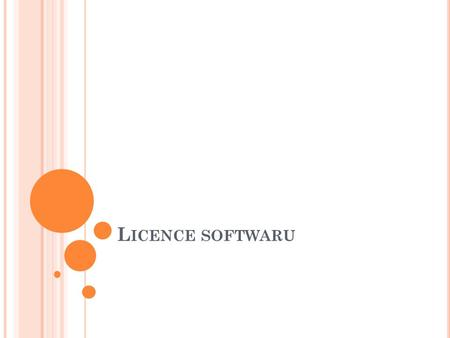 L ICENCE SOFTWARU. O BSAH Open source software Freeware Donationware Plná verze Trial Shareware Demo.