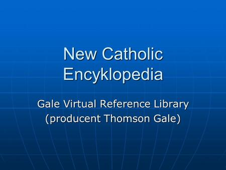 New Catholic Encyklopedia Gale Virtual Reference Library (producent Thomson Gale)
