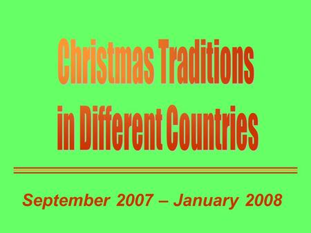 September 2007 – January 2008. Christmas in Germany Christmas in Lithuania Christmas in Poland Christmas in Portugal Christmas in Romania Christmas.