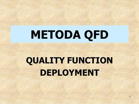 METODA QFD QUALITY FUNCTION DEPLOYMENT.