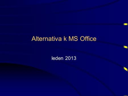 Alternativa k MS Office leden 2013. Historie OpenSource Office Star Office –německá firma Star Division od roku 1994 OpenOffice –StarOffice přechod k.